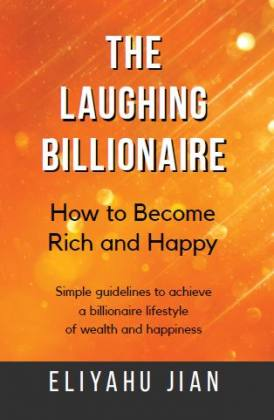 The Laughing Billionaire: How to Become Rich and Happy