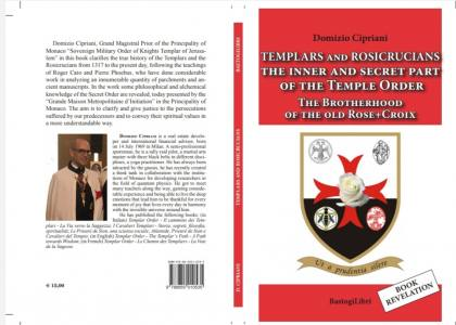 Templars and Rosicrucians: The Inner and Secret Part of the Temple Order. The Brotherhood of the old Rose+Croix