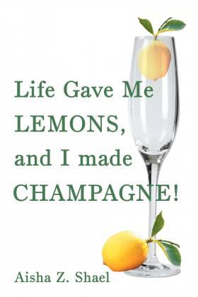 Life Gave Me Lemons, and I Made Champagne