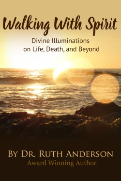 Walking with Spirit: Divine Illuminations on Life, Death and Beyond