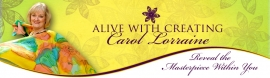 Carol Lorraine, Creative Catalyst, Artist, Joy Coach, Alive with Creating/Carol Lorraine Designs