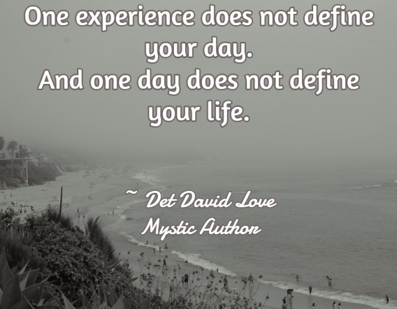 Universal Soul Love Qoute - One experience does not define your day . . .