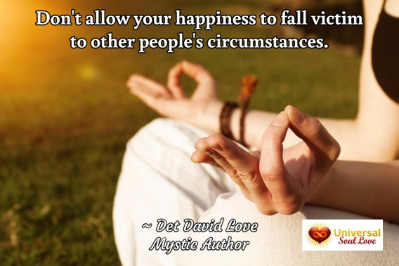 Universal Soul Love Quotes - Don't allow your happiness to fall victim . . .