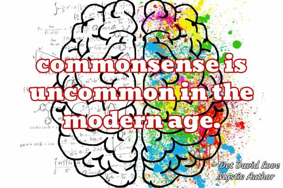 Universal Soul Love Quotes - Commonsense is uncommon in the modern age.