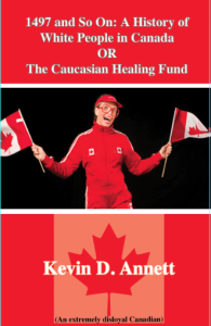A History of White People in Canada or The Caucasian Healing Hand by Kevin D Annett