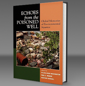 Echoes from the Poisoned Well Global Memories of Environmental Injustice