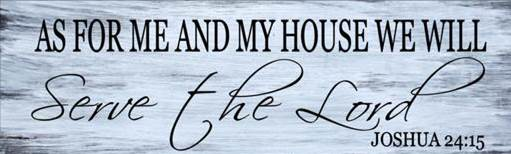 As For me and My House We Will Serve the Lord (Joshua 24:15)