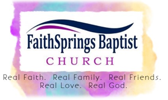 FaithSprings Baptist Church - Real Faith. Real Family. Real Friends. Real Love. Real God.