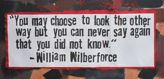 You may choose to look the other way but you can never say again that you did not know - William Wilberforce