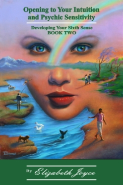 Elizabeth Joyce's book, Opening to Your Intuition and Psychic Sensitivity