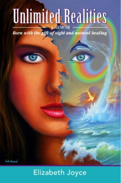 Elizabeth Joyce's book, Unlimited Realities Born with the Gift of Sight and Natural Healing