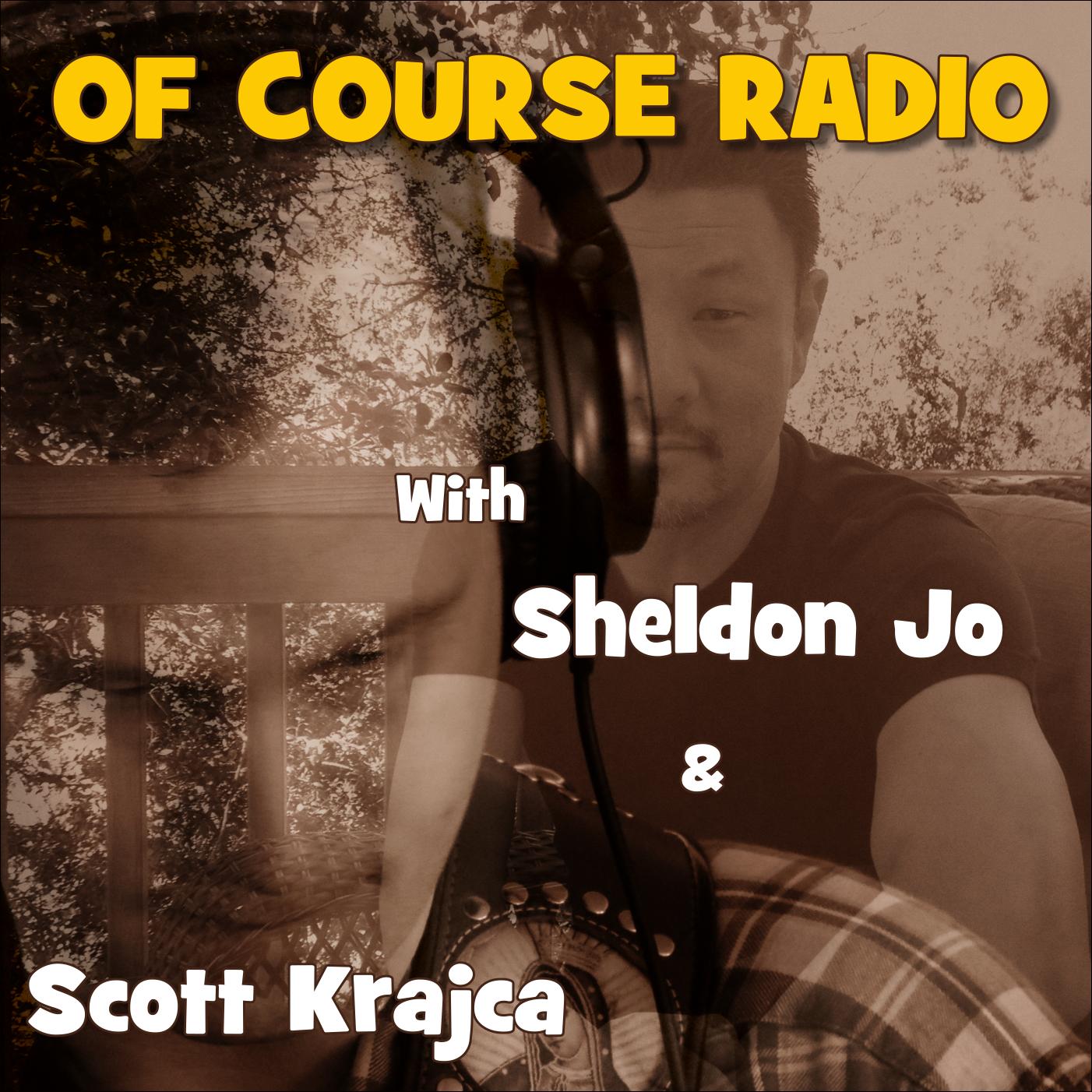 Of Course Radio with Scott Krajca and Sheldon Jo