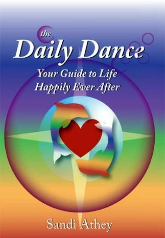 The Daily Dance: Your Guide to Life Happily Ever After by Sandi Athey