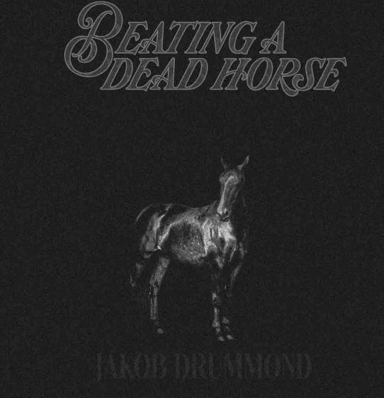 Jakob Drummond - Beating A Dead Horse (Single)