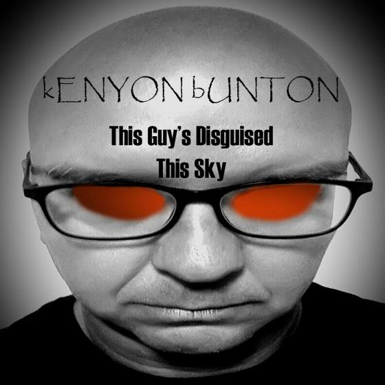 Kenyon Bunton - This Guy's Disguised This Sky