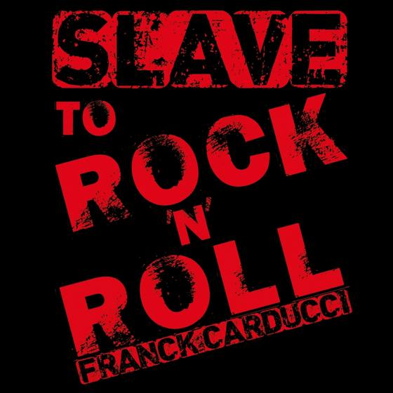 Franck Carducci - Slave to Rock 'n' Roll