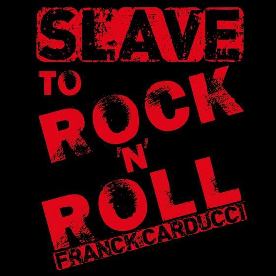 Franck Carducci - Slave to Rock 'n' Roll