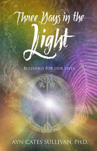 Three Days In The Light by Ayn Cates Sullivan, PH.D.