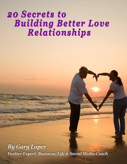 20 Secrets to Building Better Love Relationships by Gary Loper