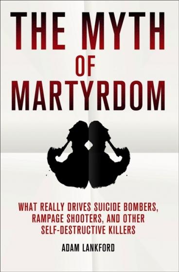 The Myth of Martyrdom by Adam Lankford
