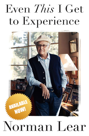 Even This I Get To Experience Norman Lear