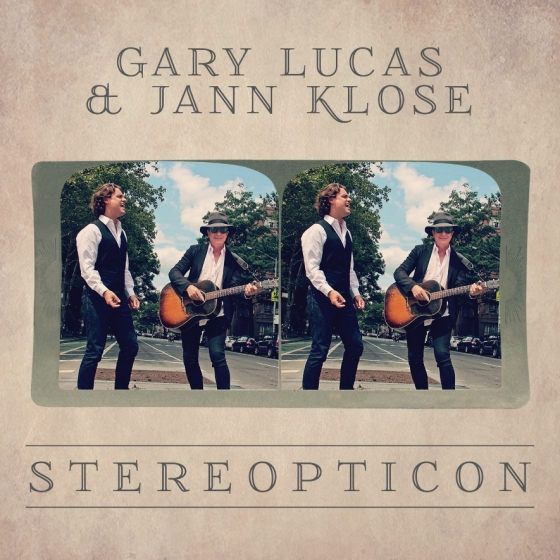 The new album by GARY LUCAS & JANN KLOSE entitled 'STEREOPTICON' on Cosmic Trigger Records/The Orchard