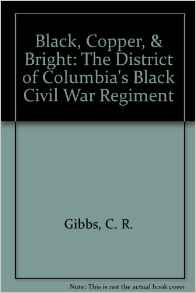 Black, Copper, & Bright: The District of Columbia's Black Civil War Regiment