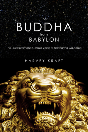 The Buddha from Babylon:The Lost History and Cosmic Vision of Siddhartha Gautama