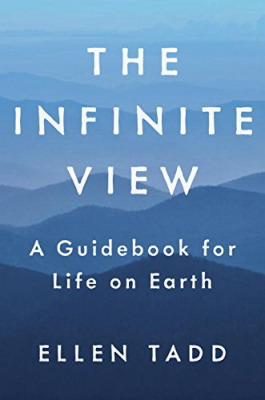 The Infinite View A Guidebook for Life on Earth by Ellen Tadd