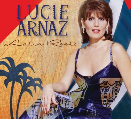 'LATIN ROOTS' By LUCIE ARNAZ