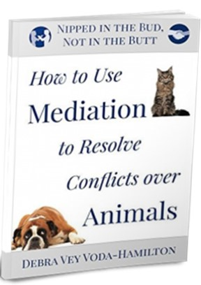 Nipped in the Bud, Not in the Butt:  How to Use Mediation to Resolve Conflicts Over Animals by Debra Hamilton