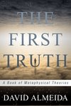 The First Truth:  A Book of Metaphysical Theories