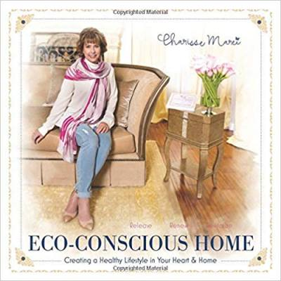 Eco-Conscious Home: Creating A Healthy Lifestyle in Your Heart & Home (One Room at a Time)