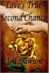 Love's True Second Chance by Jeff Dawson