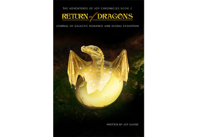 Return of Dragons; The Adventures of Joy Chronicles Book 5 Journal of Galactic Romance and Global Evolution