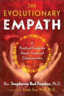 The Evolutionary Empath: A Practical Guide for Heart-Centered Consciousness