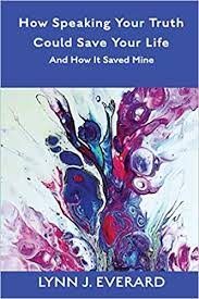 Lynn James Everard How Speaking Your Truth Could Save Your Life and How it Saved Mine