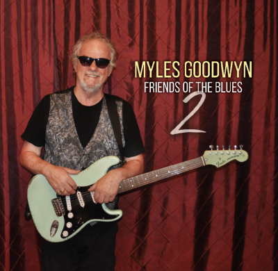 Friends Of The Blues 2 Album Coming October 25th by Myles Goodwyn