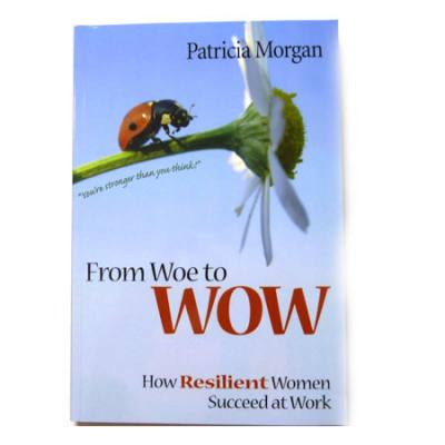 Woe to WOW: How Resilient Women Succeed at Work