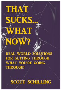 THAT SUCKS…WHAT NOW? Real-World Solutions for Getting Through What You're Going Through!
