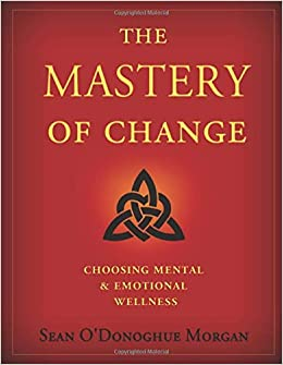 Sean Morgan, The Mastery Of Change Choosing Mental and Emotional Wellness