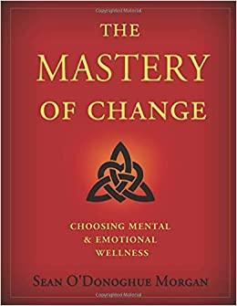 Sean Morgan, The Mastery Of Change Choosing Mental and Emotional Wellness