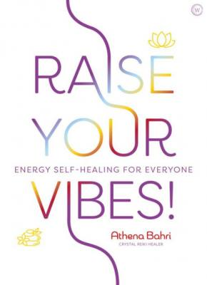 Raise Your Vibes by Athena Bahri