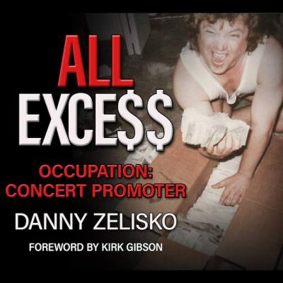 Purchase DANNY ZELISKO'S NEW BOOK ALL EXCESS Occupation: Concert Promoter by Danny Zelisko  (Author), Tondra Dene (Editor), Kirk Gibson (Foreword) Available at amazon.com