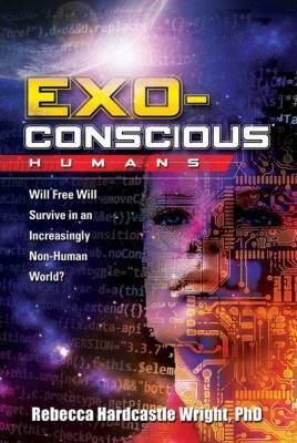 Exoconscious Humans: Will Free Will Survive in an Increasingly Non-Human World?