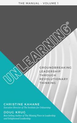 Unlearning-Groundbreaking Leadership through Revolutionary Thinking