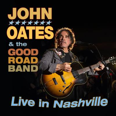 JOHN OATES & THE GOOD ROAD BAND 'LIVE IN NASHVILLE' SET FOR SEPTEMBER 18TH RELEASE
