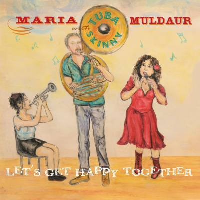 Maria Muldaur with Tuba Skinny Proclaim Let's Get Happy Together on New Album, Coming May 7th from Stony Plain Records