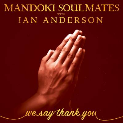 We Say Thank You Mandoki Soulmates & Ian Anderson