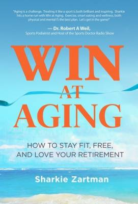 Win at Aging by Sharkie Zartman